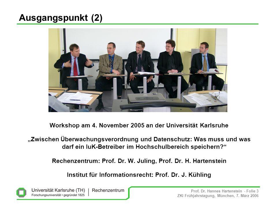 Prof. Dr. Hannes Hartenstein - Folie 3 ZKI Frühjahrstagung, München, 7. März 2006 Ausgangspunkt (2) Workshop am 4. November 2005 an der Universität Ka