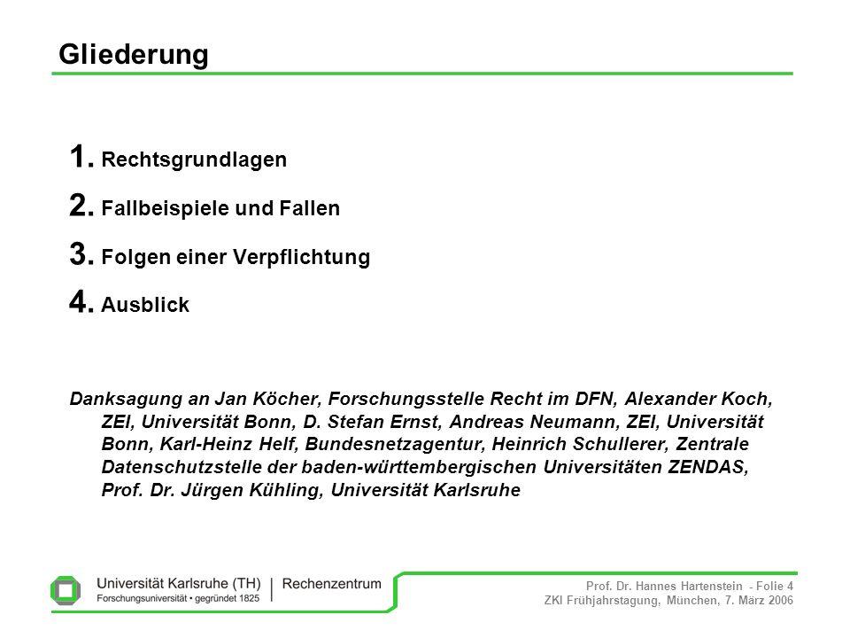 Prof. Dr. Hannes Hartenstein - Folie 4 ZKI Frühjahrstagung, München, 7. März 2006 Gliederung 1. Rechtsgrundlagen 2. Fallbeispiele und Fallen 3. Folgen