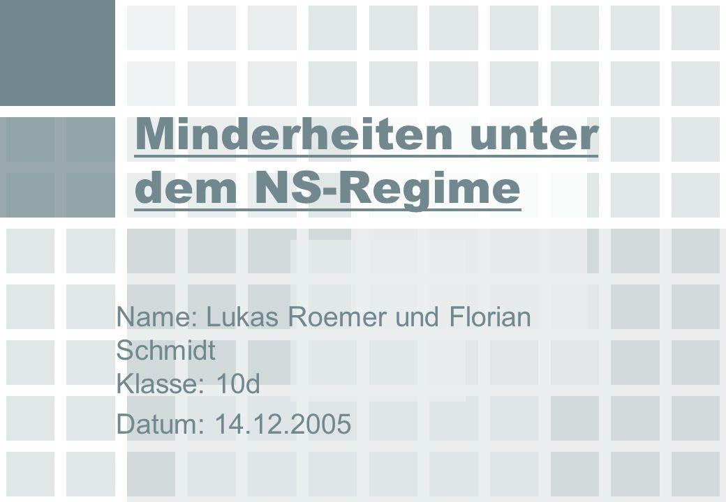 Minderheiten unter dem NS-Regime Name: Lukas Roemer und Florian Schmidt Klasse: 10d Datum: 14.12.2005