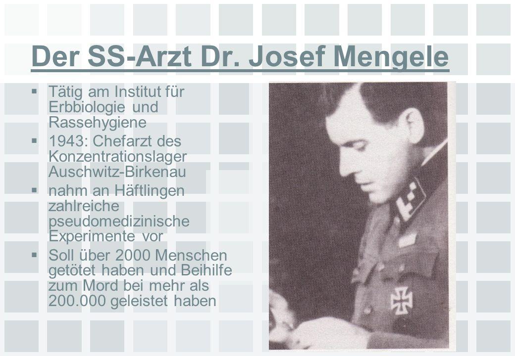 Der SS-Arzt Dr. Josef Mengele Tätig am Institut für Erbbiologie und Rassehygiene 1943: Chefarzt des Konzentrationslager Auschwitz-Birkenau nahm an Häf