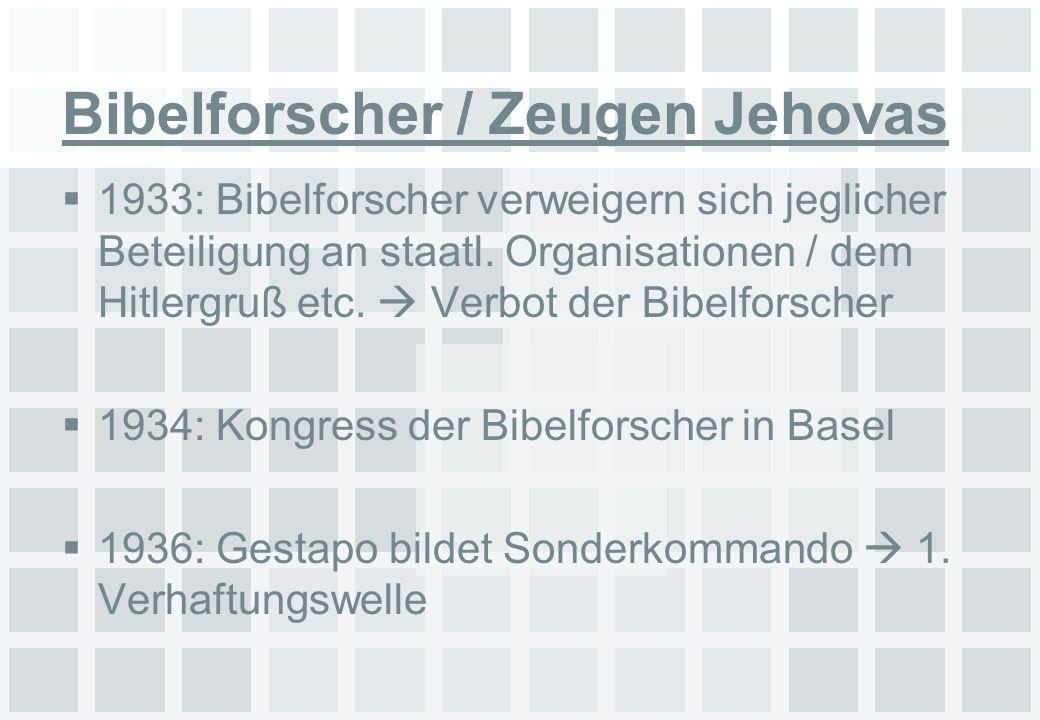 Bibelforscher / Zeugen Jehovas 1933: Bibelforscher verweigern sich jeglicher Beteiligung an staatl. Organisationen / dem Hitlergruß etc. Verbot der Bi