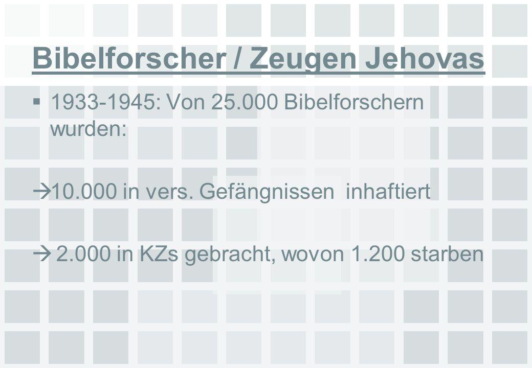Bibelforscher / Zeugen Jehovas 1933-1945: Von 25.000 Bibelforschern wurden: 10.000 in vers. Gefängnissen inhaftiert 2.000 in KZs gebracht, wovon 1.200
