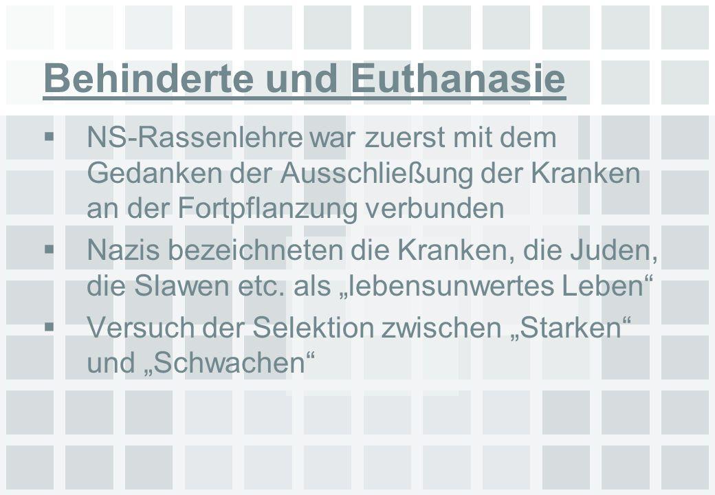 Behinderte und Euthanasie NS-Rassenlehre war zuerst mit dem Gedanken der Ausschließung der Kranken an der Fortpflanzung verbunden Nazis bezeichneten d