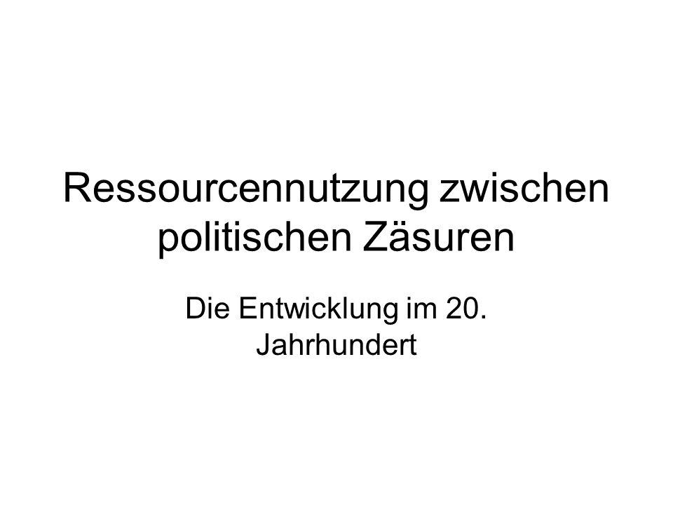 Ressourcennutzung zwischen politischen Zäsuren Die Entwicklung im 20. Jahrhundert