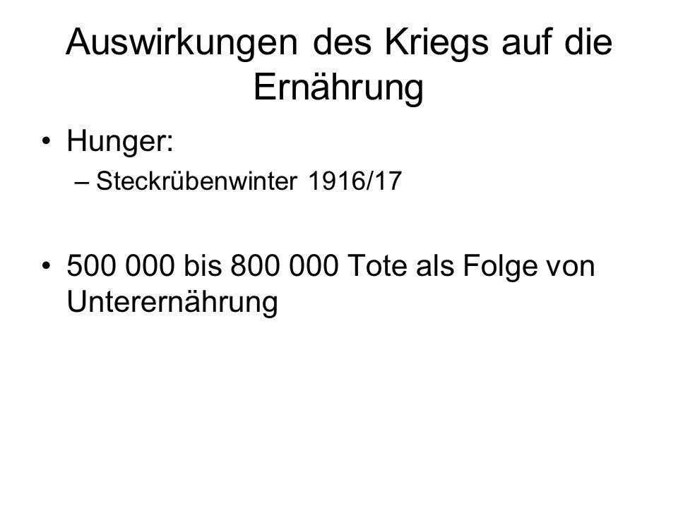 Auswirkungen des Kriegs auf die Ernährung Hunger: –Steckrübenwinter 1916/17 500 000 bis 800 000 Tote als Folge von Unterernährung