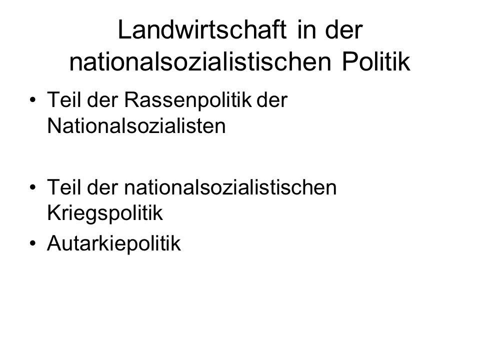 Landwirtschaft in der nationalsozialistischen Politik Teil der Rassenpolitik der Nationalsozialisten Teil der nationalsozialistischen Kriegspolitik Au