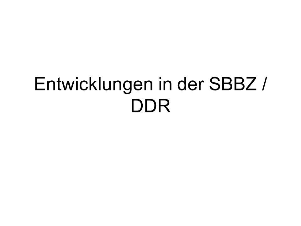 Entwicklungen in der SBBZ / DDR