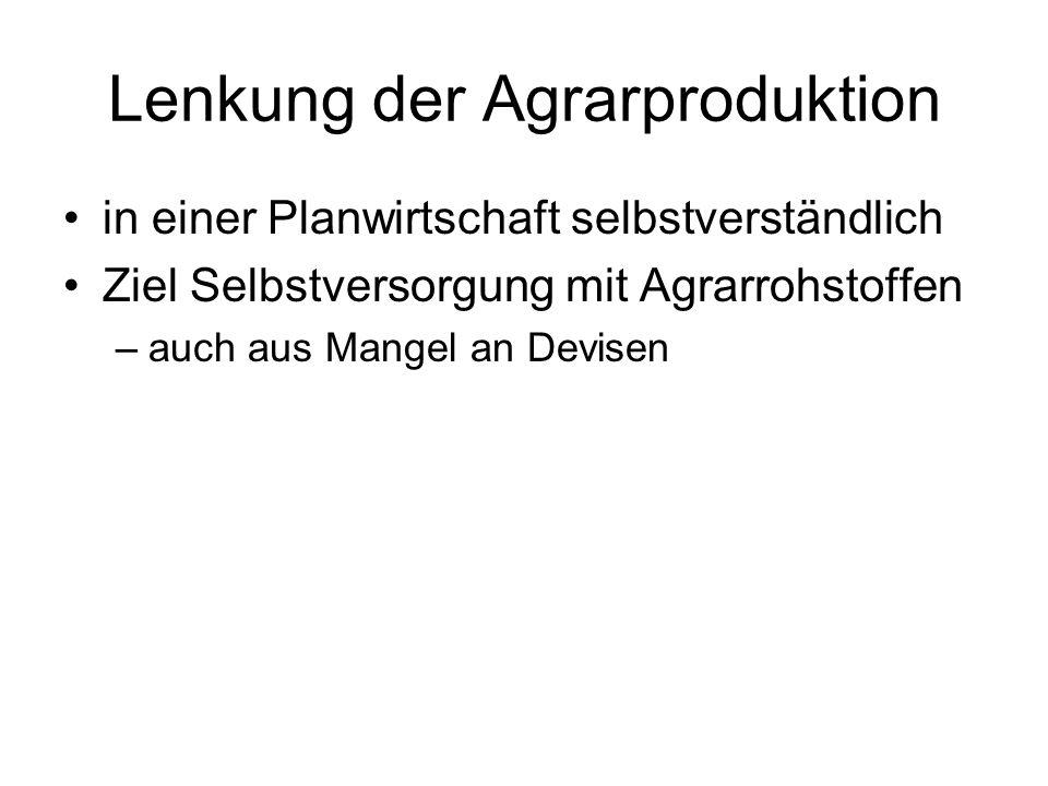 Lenkung der Agrarproduktion in einer Planwirtschaft selbstverständlich Ziel Selbstversorgung mit Agrarrohstoffen –auch aus Mangel an Devisen