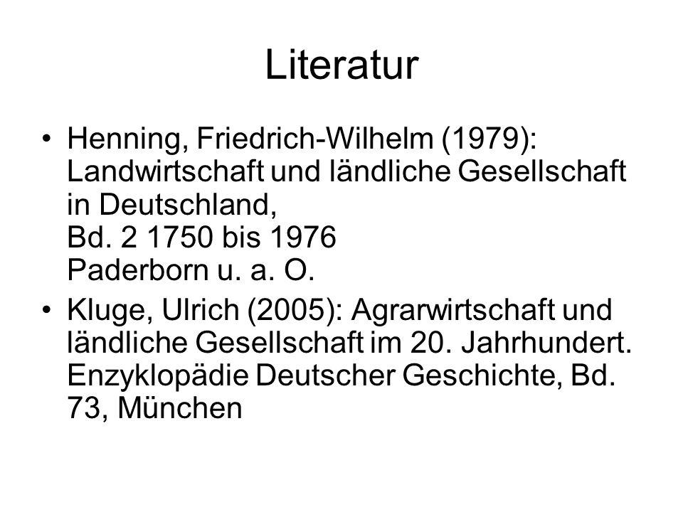 Literatur Henning, Friedrich-Wilhelm (1979): Landwirtschaft und ländliche Gesellschaft in Deutschland, Bd. 2 1750 bis 1976 Paderborn u. a. O. Kluge, U