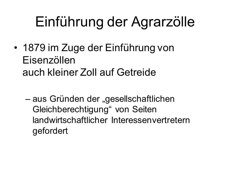 Einführung der Agrarzölle 1879 im Zuge der Einführung von Eisenzöllen auch kleiner Zoll auf Getreide –aus Gründen der gesellschaftlichen Gleichberecht