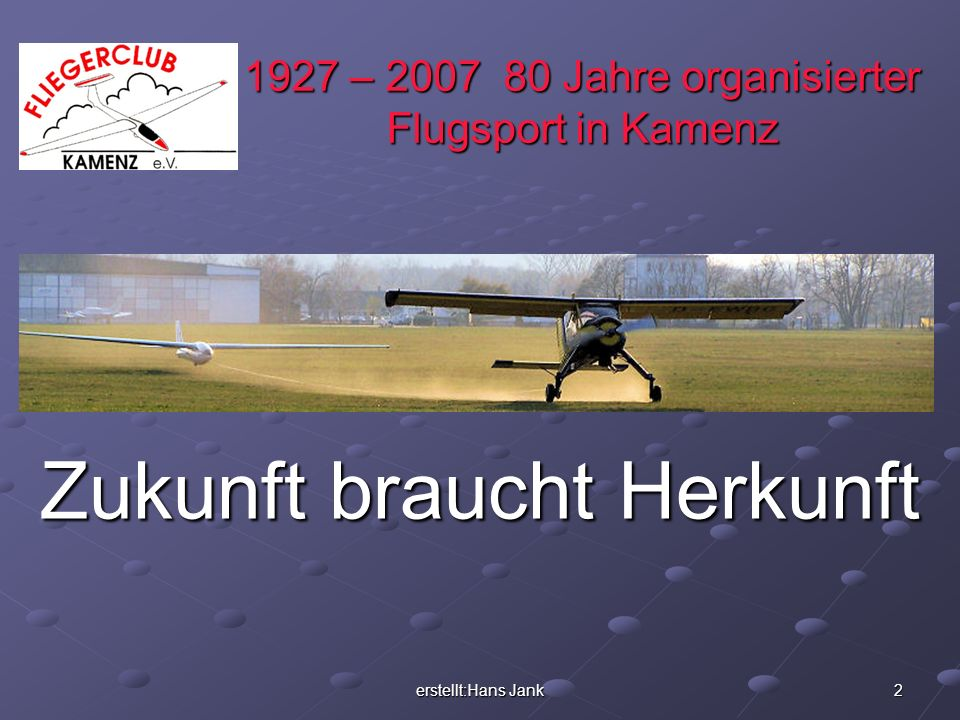 erstellt:Hans Jank 3 1927 – 2007 80 Jahre organisierter Flugsport in Kamenz Fliegerclub Kamenz e.V.