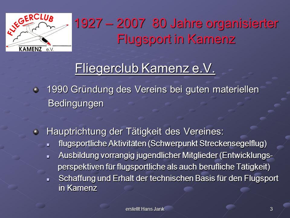 erstellt:Hans Jank 3 1927 – 2007 80 Jahre organisierter Flugsport in Kamenz Fliegerclub Kamenz e.V. 1990 Gründung des Vereins bei guten materiellen Be
