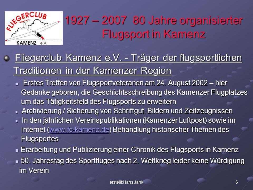 erstellt:Hans Jank 6 1927 – 2007 80 Jahre organisierter Flugsport in Kamenz Fliegerclub Kamenz e.V. - Träger der flugsportlichen Fliegerclub Kamenz e.