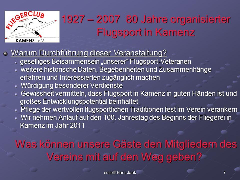 erstellt:Hans Jank 7 1927 – 2007 80 Jahre organisierter Flugsport in Kamenz Warum Durchführung dieser Veranstaltung? Warum Durchführung dieser Veranst