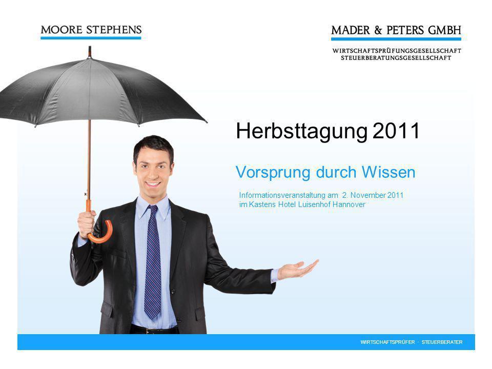 WIRTSCHAFTSPRÜFER · STEUERBERATER Herbsttagung 2011 Vorsprung durch Wissen Informationsveranstaltung am 2. November 2011 im Kastens Hotel Luisenhof Ha