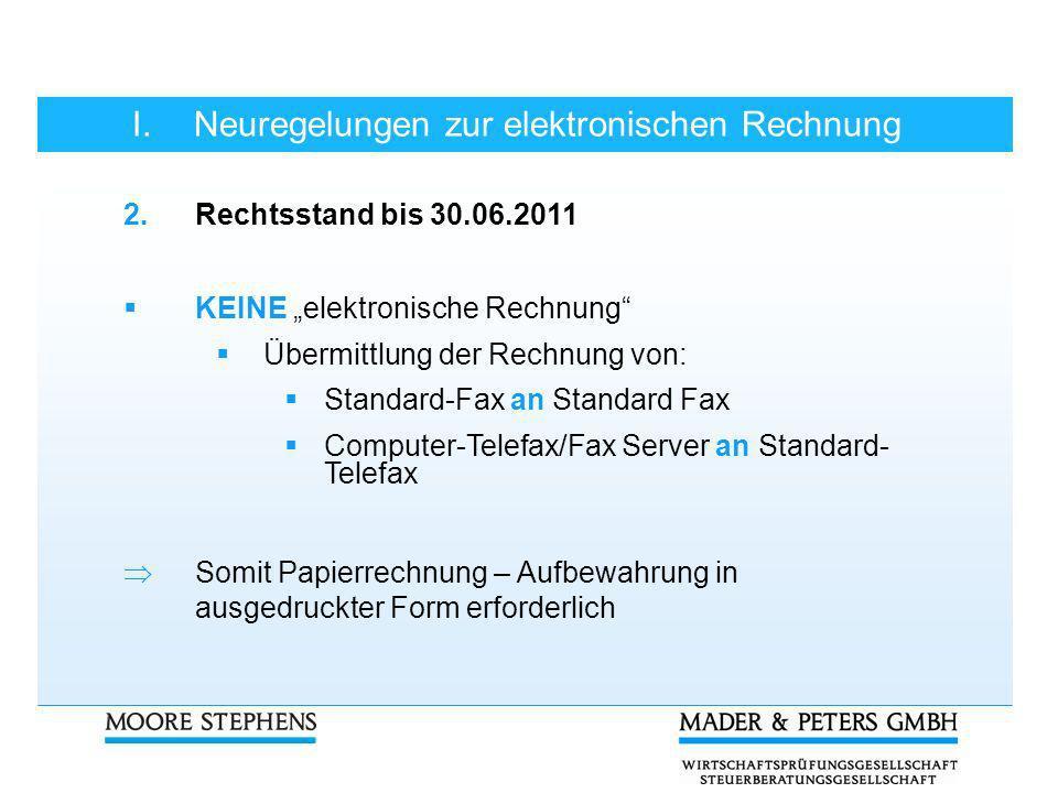 I.Neuregelungen zur elektronischen Rechnung 2.Rechtsstand bis 30.06.2011 KEINE elektronische Rechnung Übermittlung der Rechnung von: Standard-Fax an S