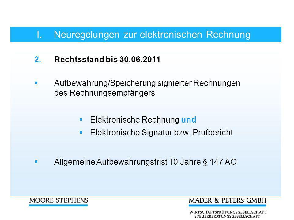 I.Neuregelungen zur elektronischen Rechnung 2.Rechtsstand bis 30.06.2011 Aufbewahrung/Speicherung signierter Rechnungen des Rechnungsempfängers Elektr
