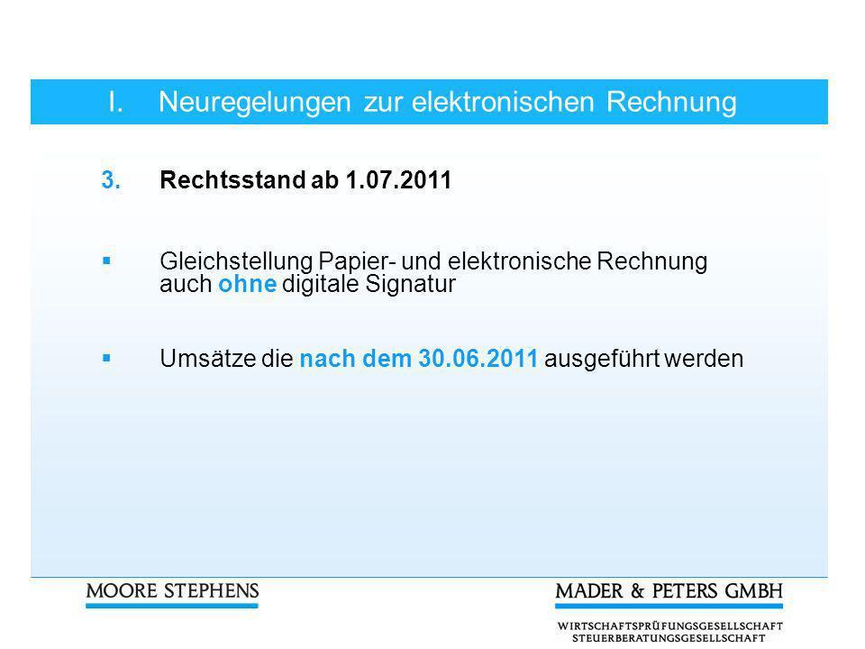 I.Neuregelungen zur elektronischen Rechnung 3.Rechtsstand ab 1.07.2011 Gleichstellung Papier- und elektronische Rechnung auch ohne digitale Signatur U