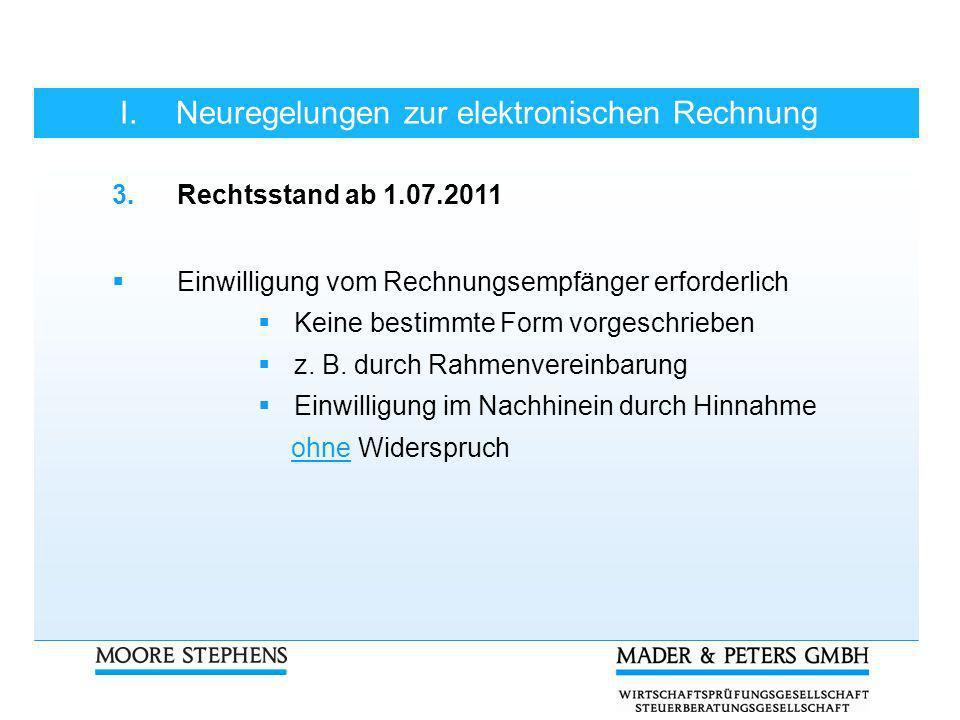 I.Neuregelungen zur elektronischen Rechnung 3.Rechtsstand ab 1.07.2011 Einwilligung vom Rechnungsempfänger erforderlich Keine bestimmte Form vorgeschr