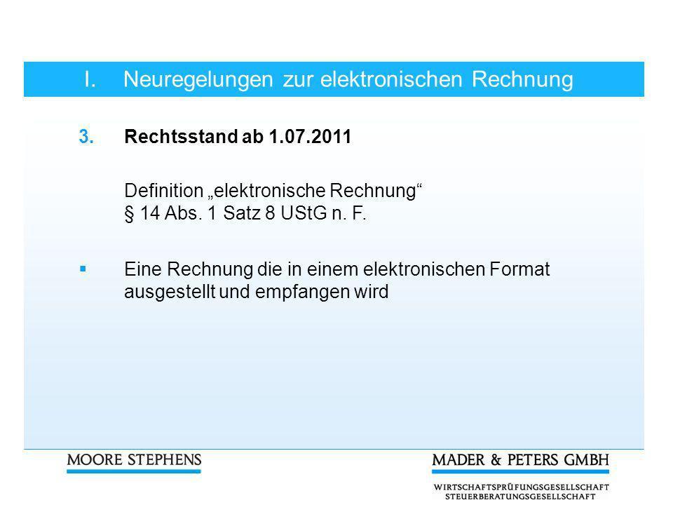 I.Neuregelungen zur elektronischen Rechnung 3.Rechtsstand ab 1.07.2011 Definition elektronische Rechnung § 14 Abs. 1 Satz 8 UStG n. F. Eine Rechnung d