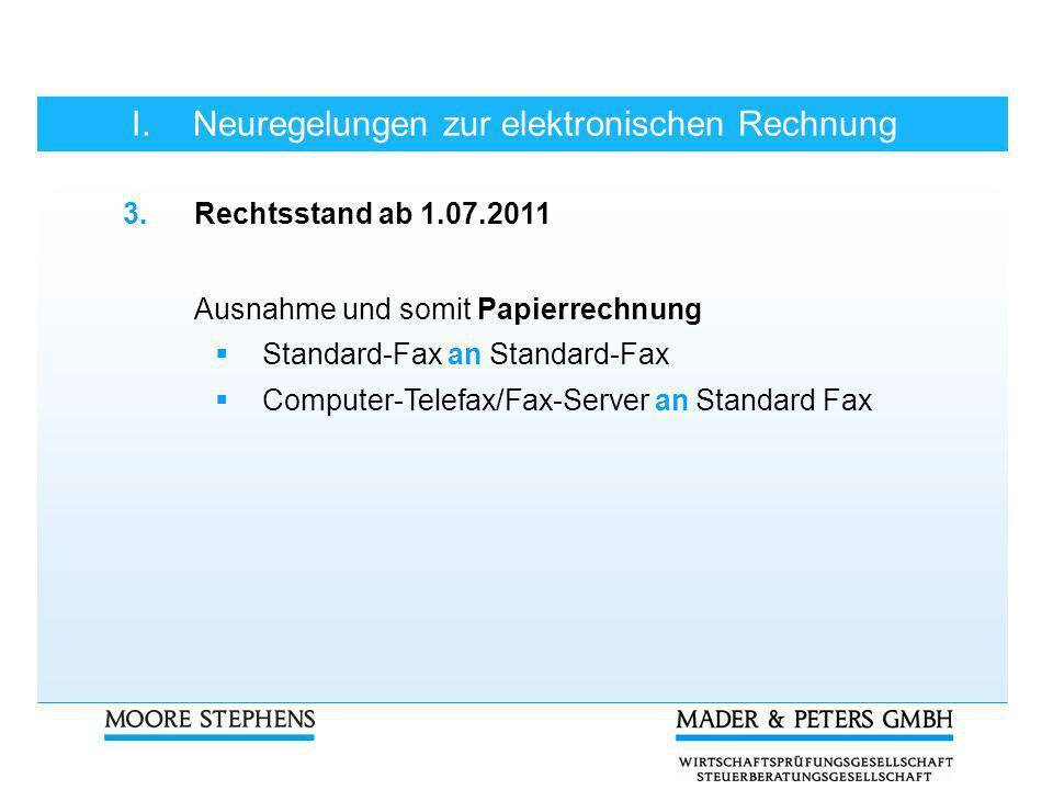 I.Neuregelungen zur elektronischen Rechnung 3.Rechtsstand ab 1.07.2011 Ausnahme und somit Papierrechnung Standard-Fax an Standard-Fax Computer-Telefax