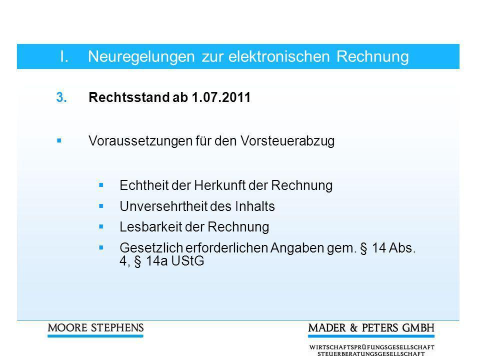I.Neuregelungen zur elektronischen Rechnung 3.Rechtsstand ab 1.07.2011 Voraussetzungen für den Vorsteuerabzug Echtheit der Herkunft der Rechnung Unver