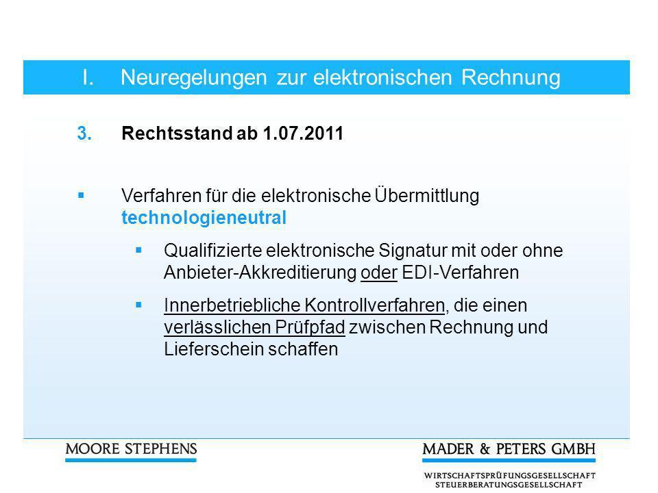 I.Neuregelungen zur elektronischen Rechnung 3.Rechtsstand ab 1.07.2011 Verfahren für die elektronische Übermittlung technologieneutral Qualifizierte e