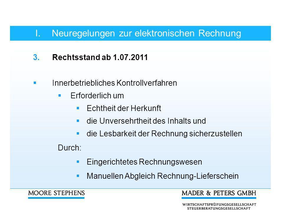 I.Neuregelungen zur elektronischen Rechnung 3.Rechtsstand ab 1.07.2011 Innerbetriebliches Kontrollverfahren Erforderlich um Echtheit der Herkunft die
