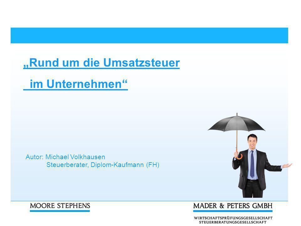 Autor: Michael Volkhausen Steuerberater, Diplom-Kaufmann (FH) Rund um die Umsatzsteuer im Unternehmen