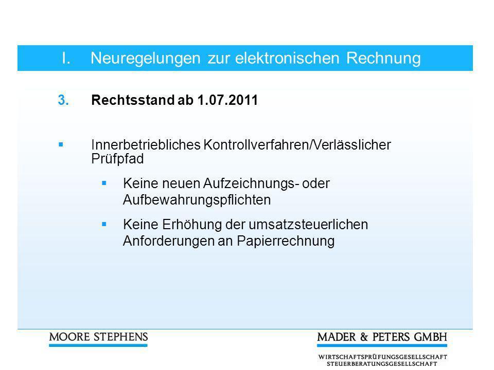 I.Neuregelungen zur elektronischen Rechnung 3.Rechtsstand ab 1.07.2011 Innerbetriebliches Kontrollverfahren/Verlässlicher Prüfpfad Keine neuen Aufzeic