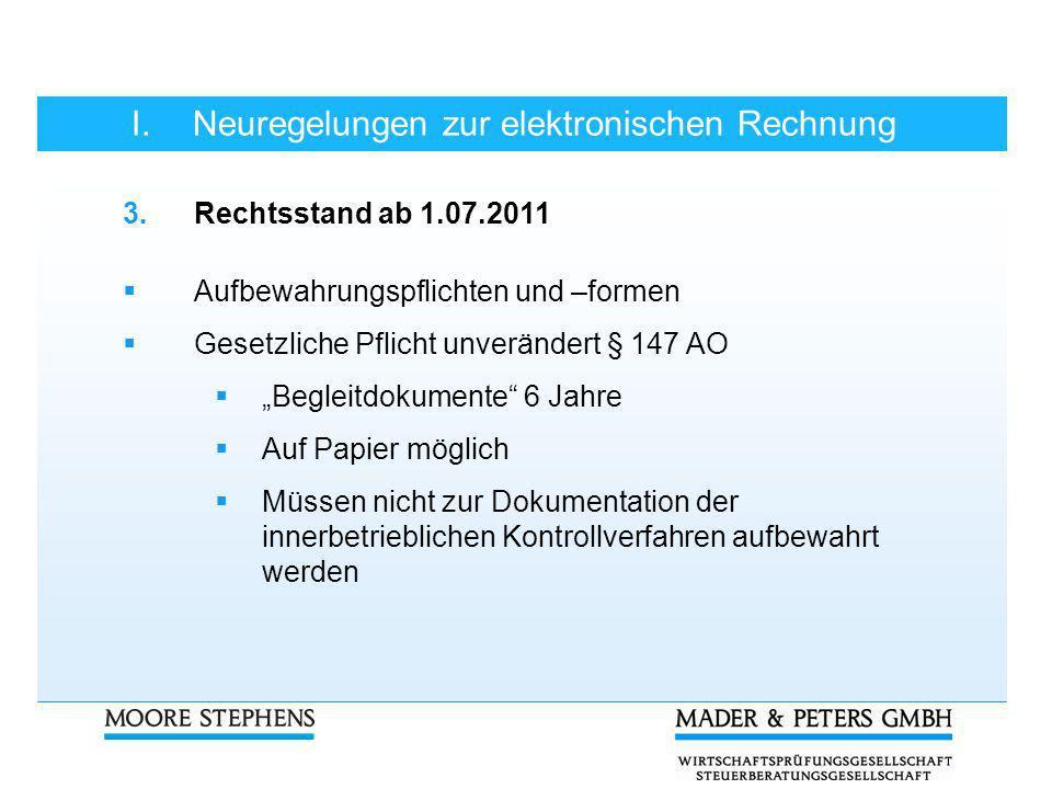 I.Neuregelungen zur elektronischen Rechnung 3.Rechtsstand ab 1.07.2011 Aufbewahrungspflichten und –formen Gesetzliche Pflicht unverändert § 147 AO Beg
