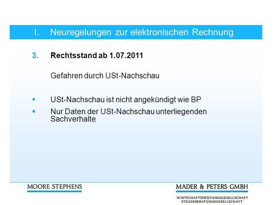 I.Neuregelungen zur elektronischen Rechnung 3.Rechtsstand ab 1.07.2011 Gefahren durch USt-Nachschau USt-Nachschau ist nicht angekündigt wie BP Nur Dat