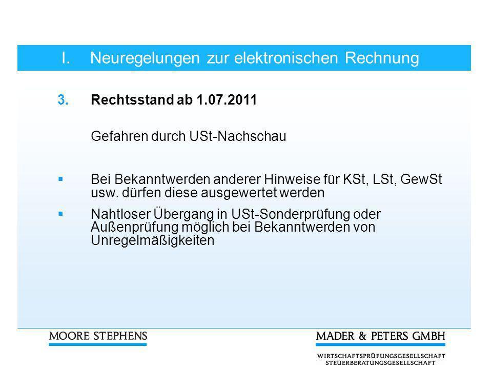 I.Neuregelungen zur elektronischen Rechnung 3.Rechtsstand ab 1.07.2011 Gefahren durch USt-Nachschau Bei Bekanntwerden anderer Hinweise für KSt, LSt, G