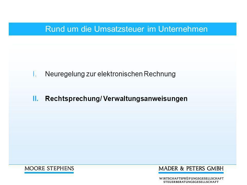 Rund um die Umsatzsteuer im Unternehmen I.Neuregelung zur elektronischen Rechnung II.Rechtsprechung/ Verwaltungsanweisungen