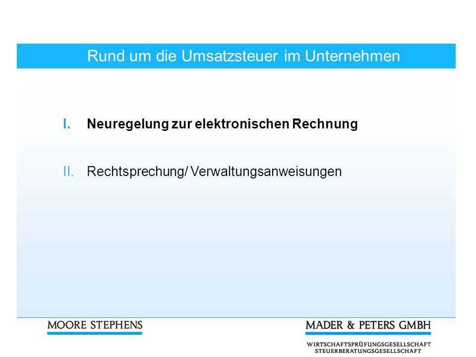 I.Neuregelungen zur elektronischen Rechnung 3.Rechtsstand ab 1.07.2011 Einwilligung vom Rechnungsempfänger erforderlich Keine bestimmte Form vorgeschrieben z.