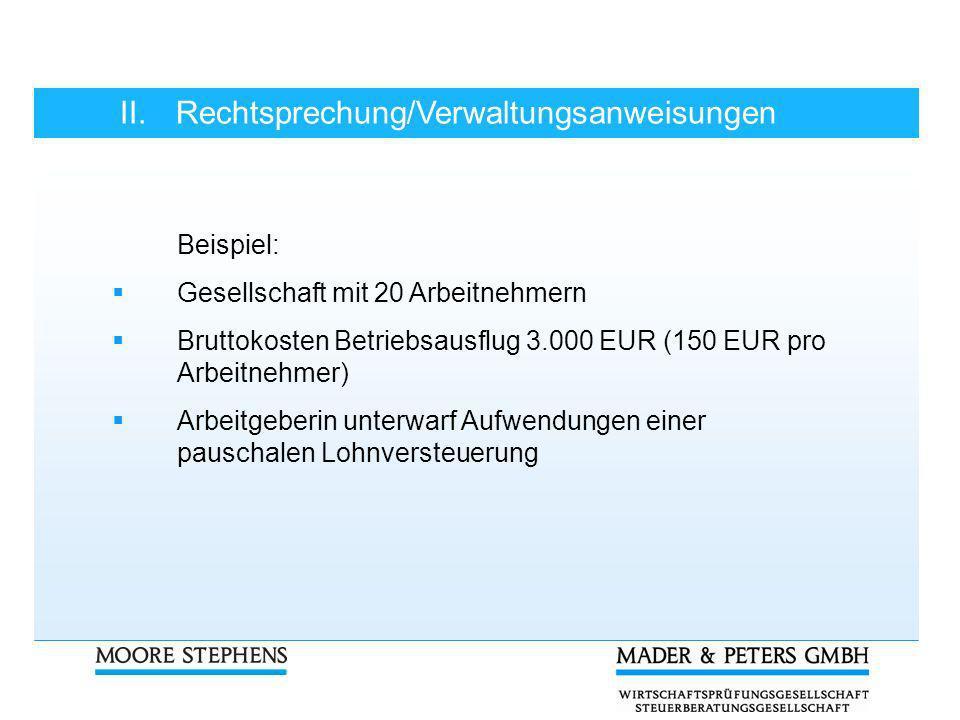 II.Rechtsprechung/Verwaltungsanweisungen Beispiel: Gesellschaft mit 20 Arbeitnehmern Bruttokosten Betriebsausflug 3.000 EUR (150 EUR pro Arbeitnehmer)