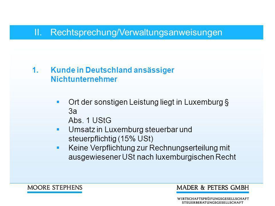 II.Rechtsprechung/Verwaltungsanweisungen 1.Kunde in Deutschland ansässiger Nichtunternehmer Ort der sonstigen Leistung liegt in Luxemburg § 3a Abs. 1