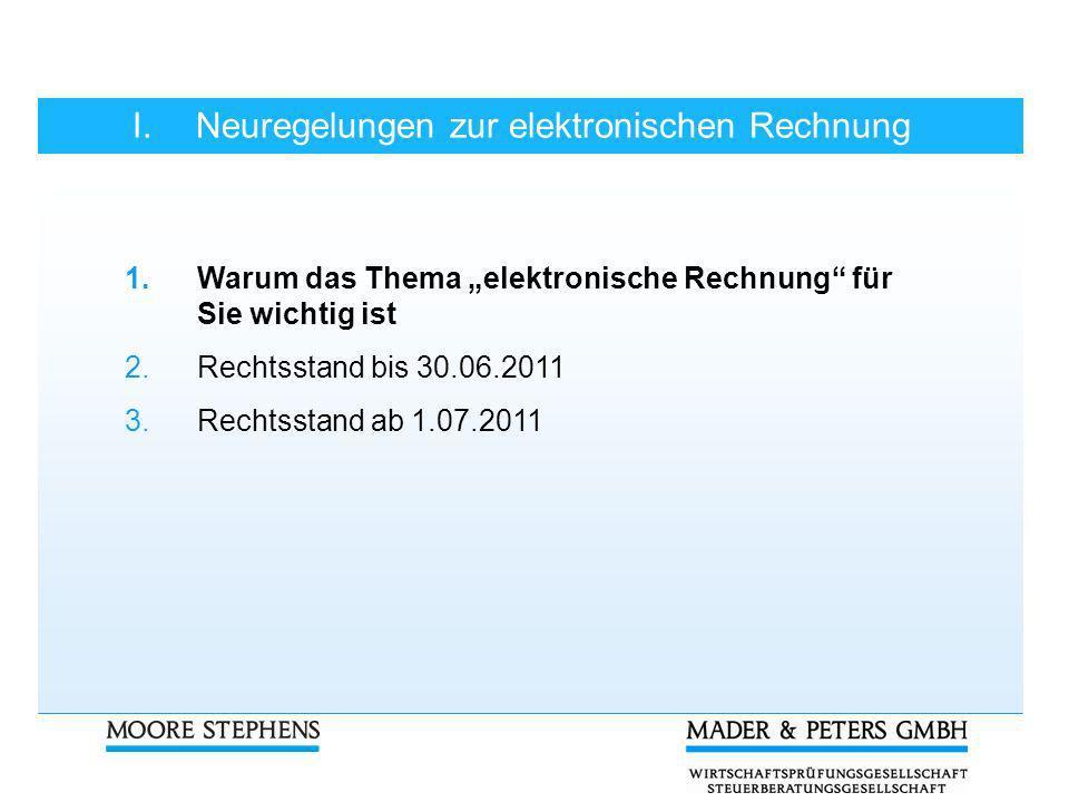 I.Neuregelungen zur elektronischen Rechnung 3.Rechtsstand ab 1.07.2011 Definition elektronische Rechnung § 14 Abs.
