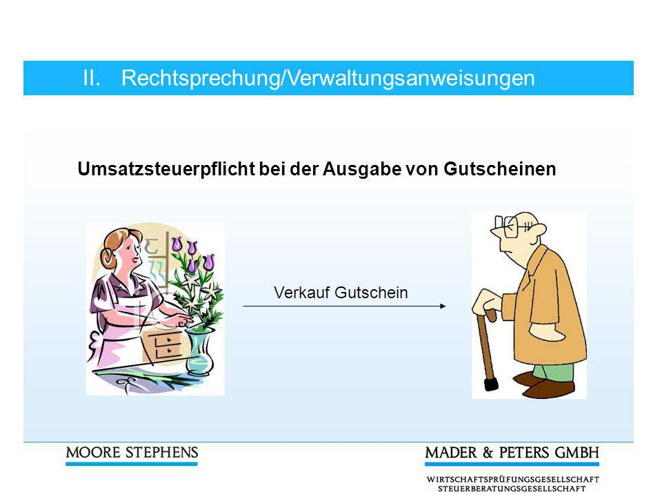 II.Rechtsprechung/Verwaltungsanweisungen Umsatzsteuerpflicht bei der Ausgabe von Gutscheinen Verkauf Gutschein