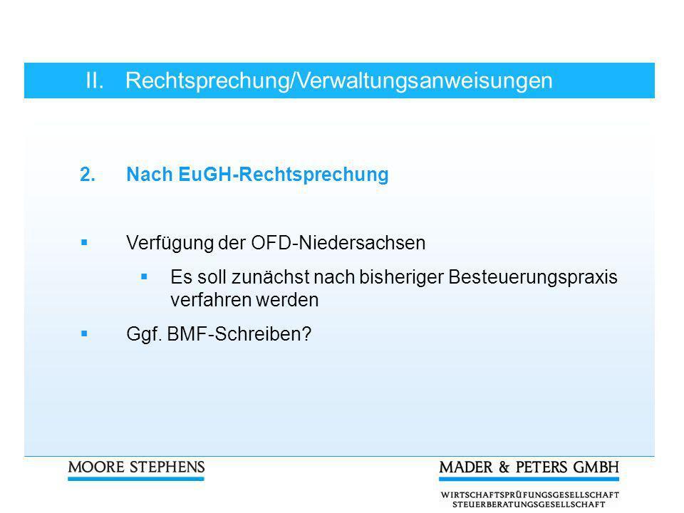 II.Rechtsprechung/Verwaltungsanweisungen 2.Nach EuGH-Rechtsprechung Verfügung der OFD-Niedersachsen Es soll zunächst nach bisheriger Besteuerungspraxi
