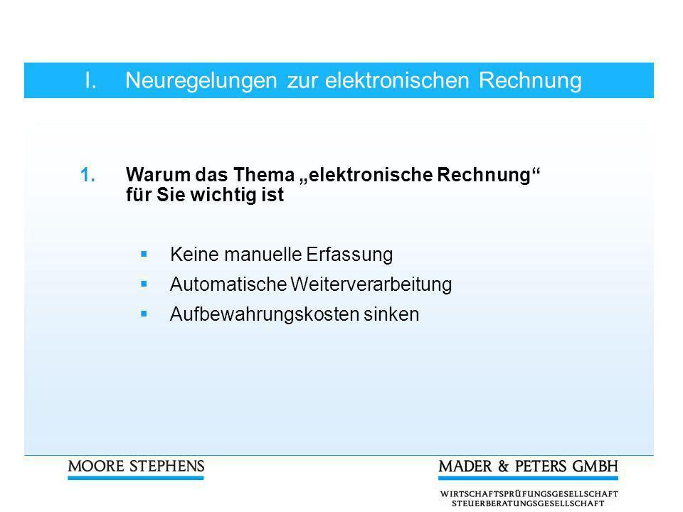 I.Neuregelungen zur elektronischen Rechnung 1.Warum das Thema elektronische Rechnung für Sie wichtig ist 2.Rechtsstand bis 30.06.2011 3.Rechtsstand ab 1.07.2011