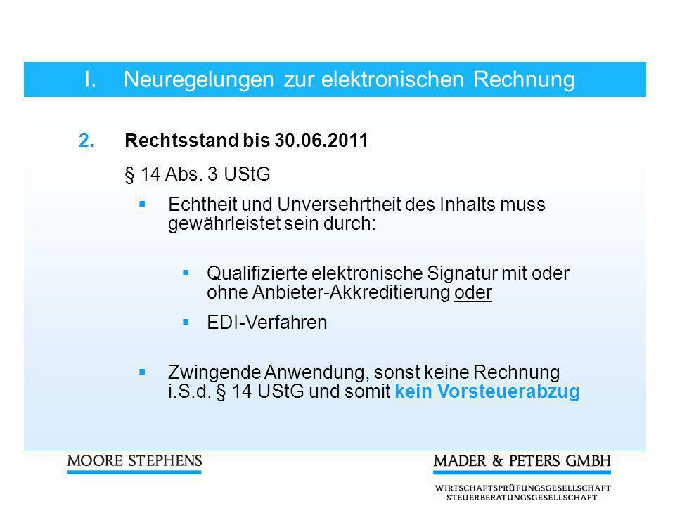 I.Neuregelungen zur elektronischen Rechnung 2.Rechtsstand bis 30.06.2011 Definition elektronische Rechnung E-Mail mit PDF- oder Textanhang Computer-Telefax Fax-Server Web-Download Datenträgeraustausch (EDI)