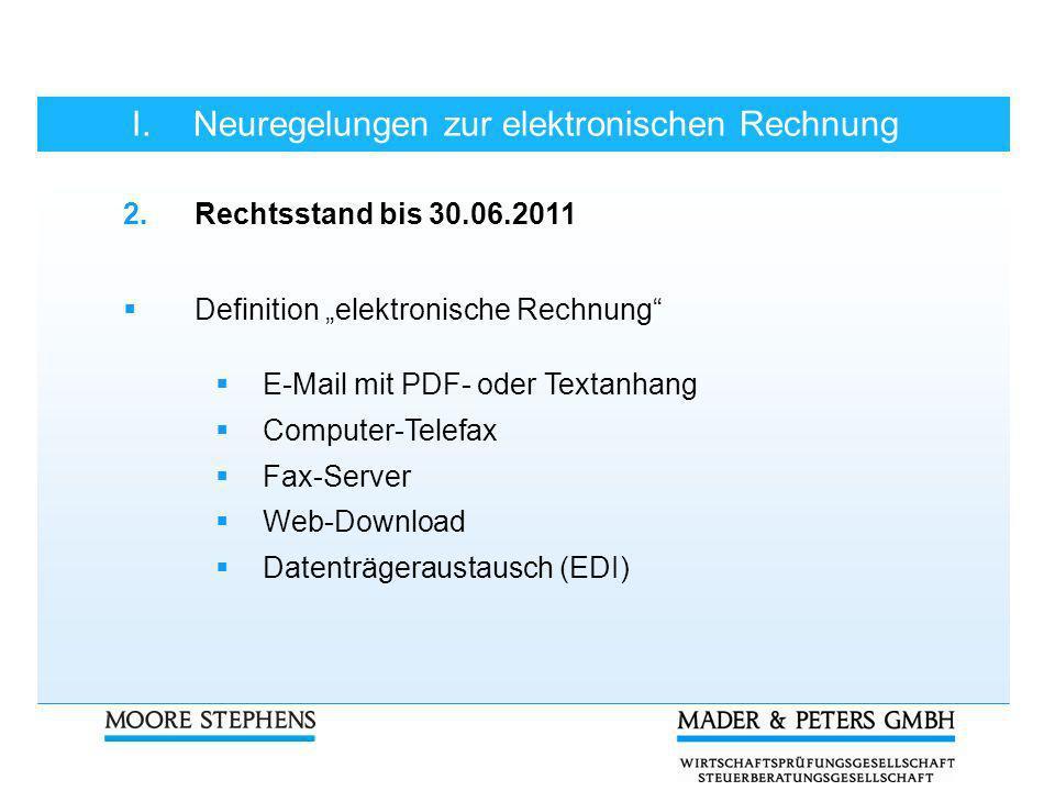 I.Neuregelungen zur elektronischen Rechnung 2.Rechtsstand bis 30.06.2011 Definition elektronische Rechnung E-Mail mit PDF- oder Textanhang Computer-Te