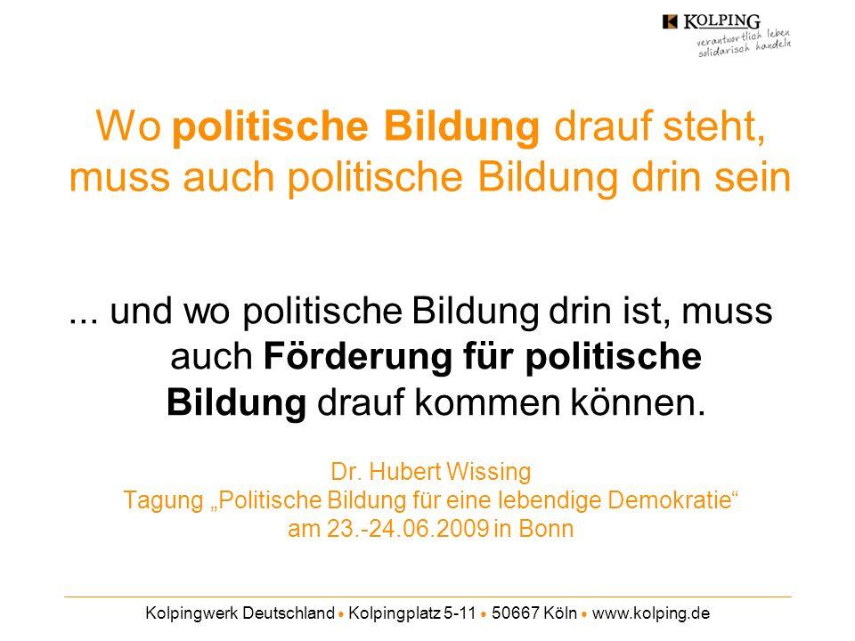 Kolpingwerk Deutschland Kolpingplatz 5-11 50667 Köln www.kolping.de Wo politische Bildung drauf steht, muss auch politische Bildung drin sein Dr. Hube
