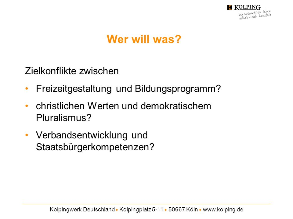 Kolpingwerk Deutschland Kolpingplatz 5-11 50667 Köln www.kolping.de Wer will was? Zielkonflikte zwischen Freizeitgestaltung und Bildungsprogramm? chri