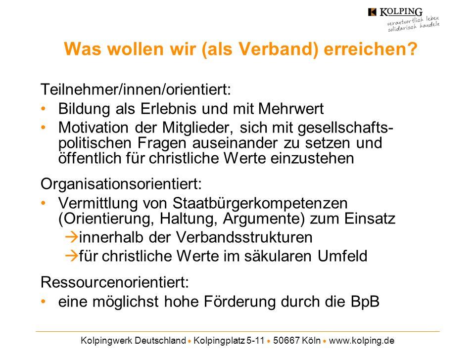 Kolpingwerk Deutschland Kolpingplatz 5-11 50667 Köln www.kolping.de Was wollen wir (als Verband) erreichen? Teilnehmer/innen/orientiert: Bildung als E