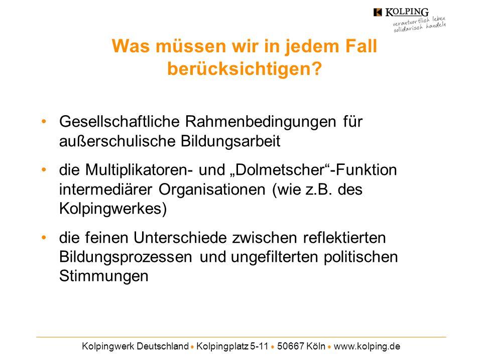 Kolpingwerk Deutschland Kolpingplatz 5-11 50667 Köln www.kolping.de Was müssen wir in jedem Fall berücksichtigen? Gesellschaftliche Rahmenbedingungen