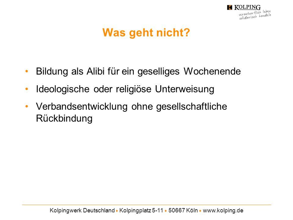 Kolpingwerk Deutschland Kolpingplatz 5-11 50667 Köln www.kolping.de Was geht nicht? Bildung als Alibi für ein geselliges Wochenende Ideologische oder