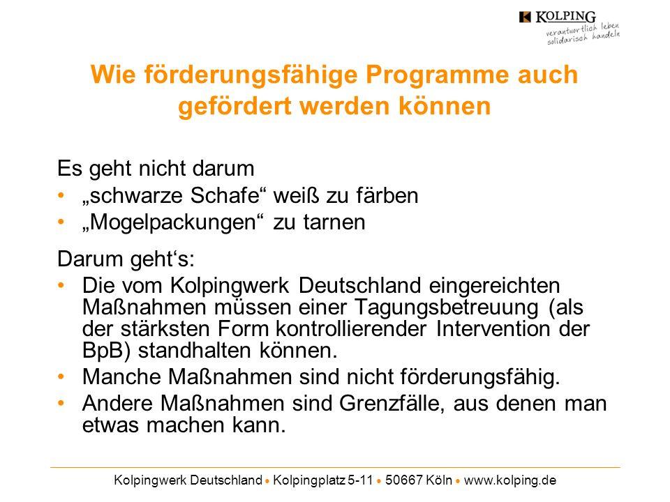 Kolpingwerk Deutschland Kolpingplatz 5-11 50667 Köln www.kolping.de Wie förderungsfähige Programme auch gefördert werden können Es geht nicht darum sc