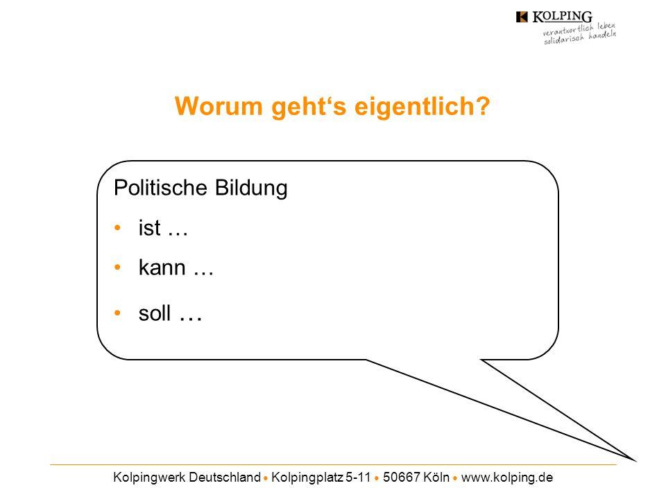 Kolpingwerk Deutschland Kolpingplatz 5-11 50667 Köln www.kolping.de Worum gehts eigentlich? Politische Bildung ist … kann … soll …